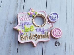 Ask Your Bridesmaids to be in Your Wedding with a cookie!